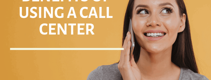 The Benefits of Using a Call Center